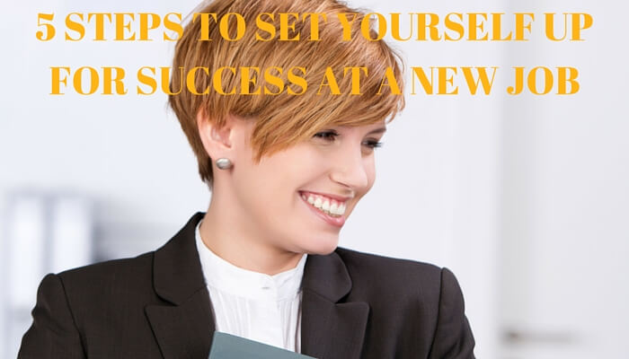Post image for 5 Steps to Set Yourself Up For Success At A New Job