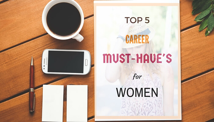 Post image for Top 5 Career Must-Have's For Women