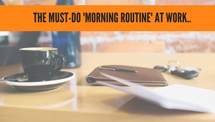 morning routine at work