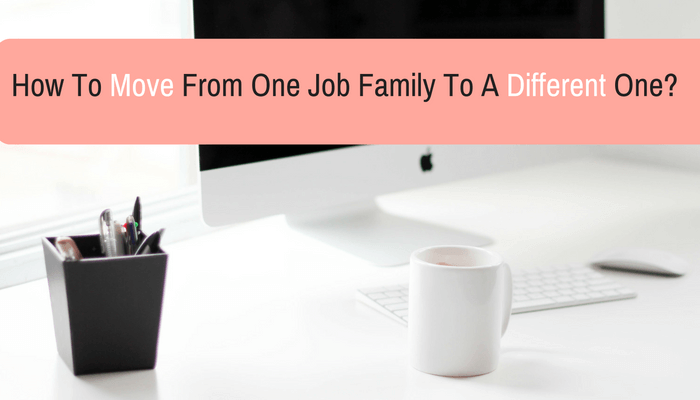Post image for How To Move From One Job Family To A Different One?