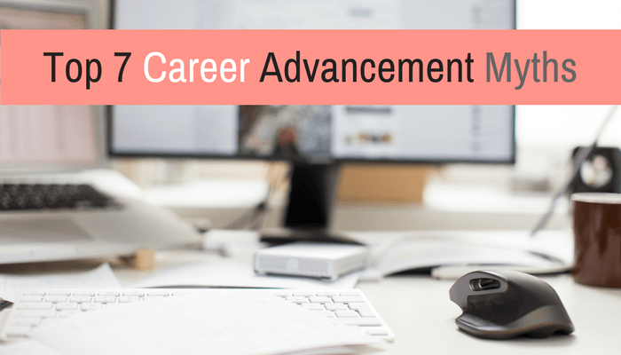 Post image for Top 7 Career Advancement Myths