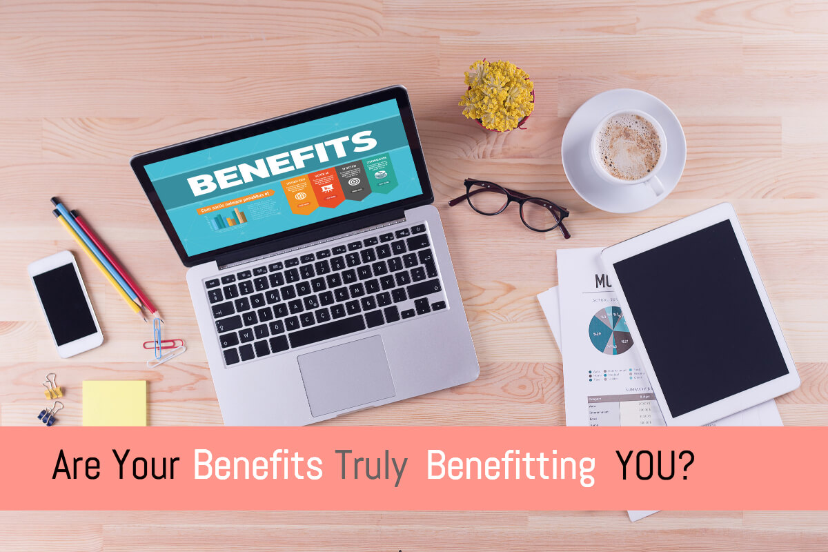 Post image for Are Your Benefits Truly Benefitting You?