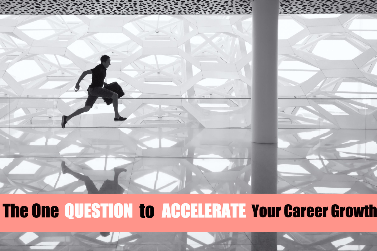 Post image for The One Question To Accelerate Your Career Growth