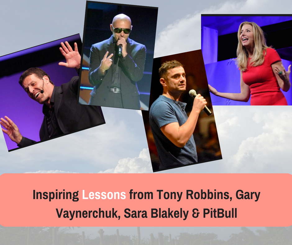 Post image for Inspiring Lessons From Tony Robbins, Sara Blakely, Gary Vaynerchuk and PitBull